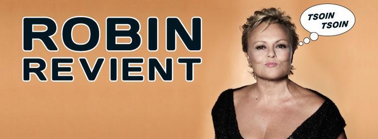 """""""ROBIN REVIENT"""" : Informations générales // Dates de rodages // Déclarations de Muriel sur son spectacle !!"""