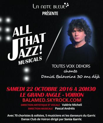 All That Jazz! Musicals + Toutes voix dehors chante � Daniel Balavoine 30 ans d�j� � le samedi 22/10/2016 � Voiron
