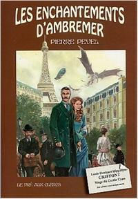PEVEL Pierre, Le Paris des Merveilles, Tome 1 : Les enchantements d'Ambremer