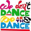 we don't dance, we are the dance
