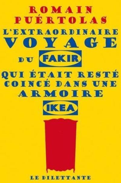 'L'extraordinaire voyage du fakir qui était resté coincé dans une armoire Ikea' de Romain Puértolas