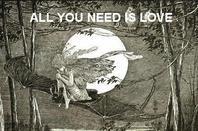 You need love...