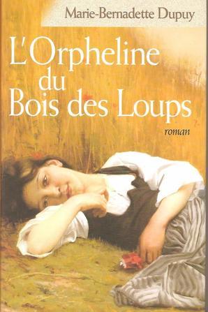 L'orpheline du bois des loups de Marie-Bernadette Dupuy