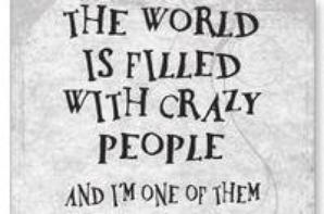 Crazy and proud !