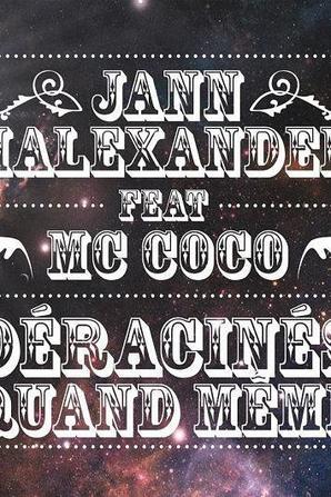 Jann Halexander et MC COCO sont 'Déracinés quand même'...