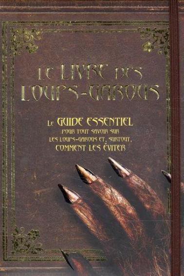 Le livre des loups-garous ; le guide essentiel pour tout savoir sur les loups-garous et, surtout, comment les éviter
