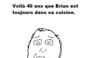 Ah, Brian is in the kitchen !