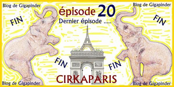 FIN DE LA SERIE 2017 - 2018  CIRKAPARIS ..........LE DERNIER EPISODE