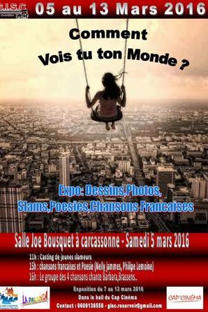 Comment  Vois-tu ton Monde?  5° édition Sortez votre Art   Samedi 05 au 13 Mars  2016 :Carcassonne