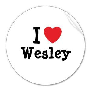 I love Wesley ...