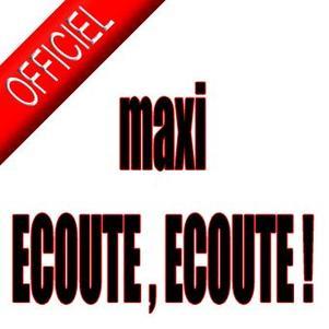 maxi ECOUTE , ECOUTE !