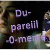 du-pareiil-0-meme