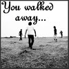 You-Walked-Away