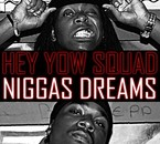 Hey Yow SQuaD -_- Niggas Dreams