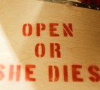 Open or she dies :O