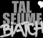 TAL SEUME BiiBiiATCH ;)