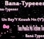bana-typer Un bay quee Yess =D