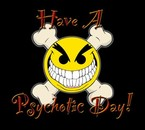 Have a psychotic day