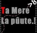 Ta Mere La Pûute