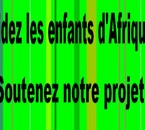 Aides les enfants africains & Soutiens notre projet stp!