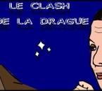 montage clash de la drague