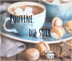 {Routine n°8} Ma routine du soir en semaine, Autumn 2016 edition