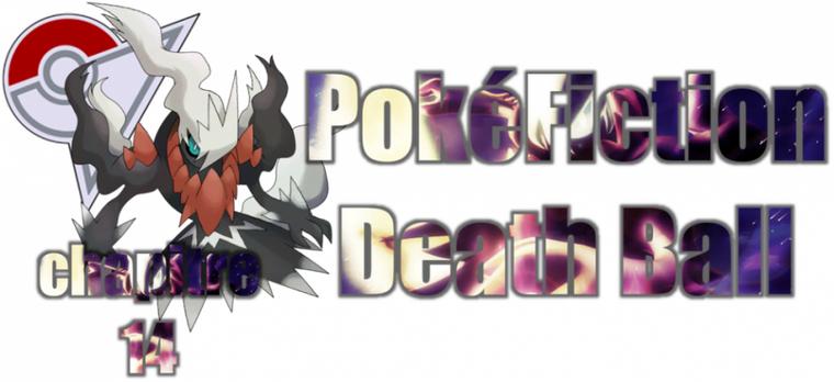 ★★ PokéFiction # Death Ball # Chapitre 14 # Tcheren ! ★★