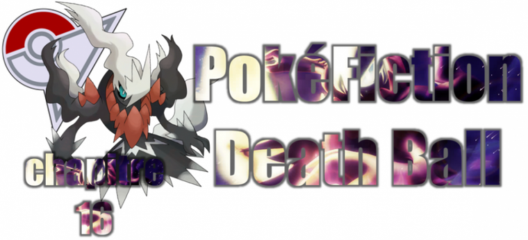 ★★ PokéFiction # Death Ball # Chapitre 16 # Appel ! ★★