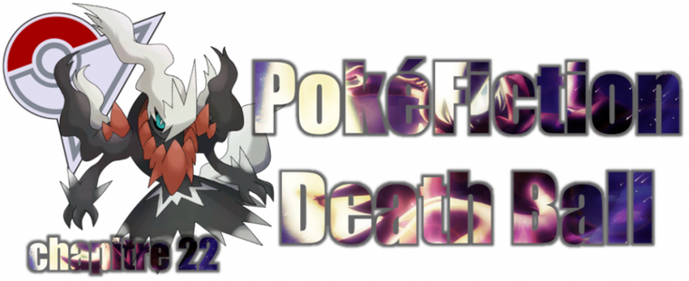 ★★ PokéFiction # Death Ball # Chapitre 22 # Tir ! ★★