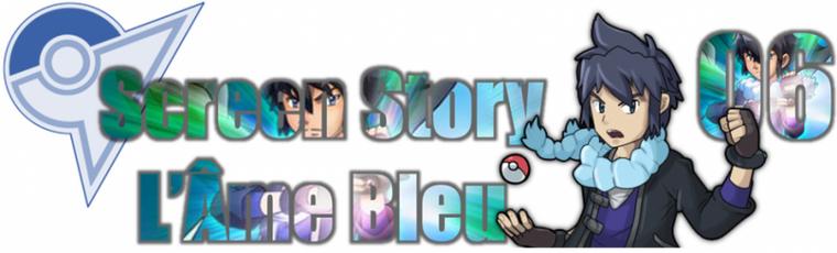 ★★ Screen Story # L'Âme Bleu # chapitre 06 ! ★★