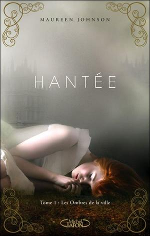 « Hanté » Maureen Johnson ● Tome 1