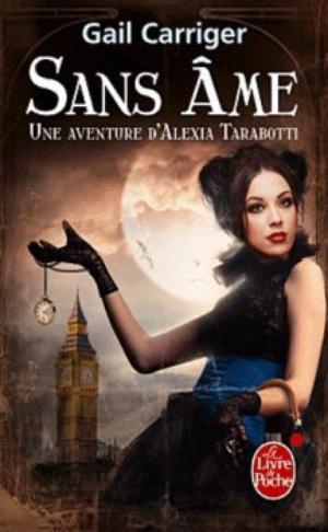 Une aventure d'Alexia Tarabotti, Le Protectorat de l'ombrelle, Sans âme - Gail Carriger-