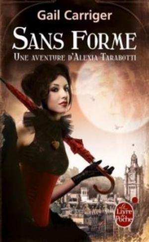 Une aventure d'Alexia Tarabotti, Le Protectorat de l'ombrelle, Sans forme - Gail Carriger -