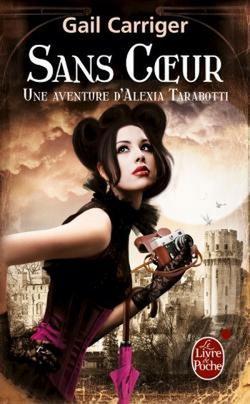 Une aventure d'Alexia Tarabotti, Le Protectorat de l'ombrelle, Sans coeur - Gail Carriger -