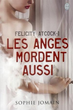 Felicity Atcock, tome 1 : Les anges mordent aussi – Sophie Jomain