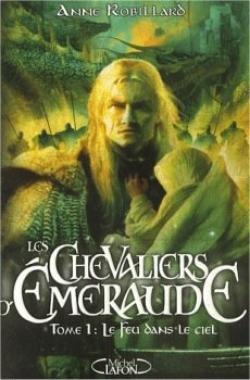 Les chevaliers d'émeraude, Tome 1, le feu dans le ciel – Anne Robillard.