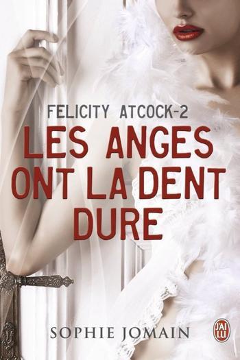Felicity Atcock, tome 2, les anges ont la dent dure – Sophie Jomain