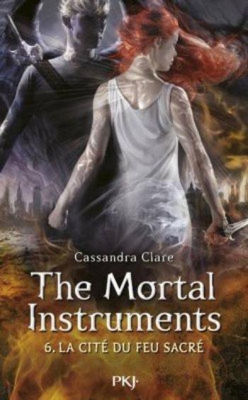 The Mortal Instruments, tome 6, La cité du feu sacré - Cassandra Clare