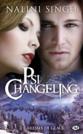Psi-Changeling, tome 3, Caresses de glace  - Nalini Singh