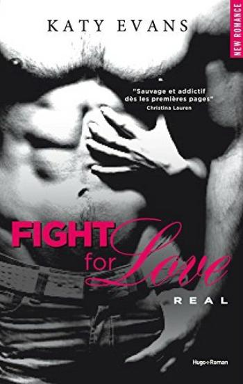 Fight For Love, tome 1, Real – Katy Evans