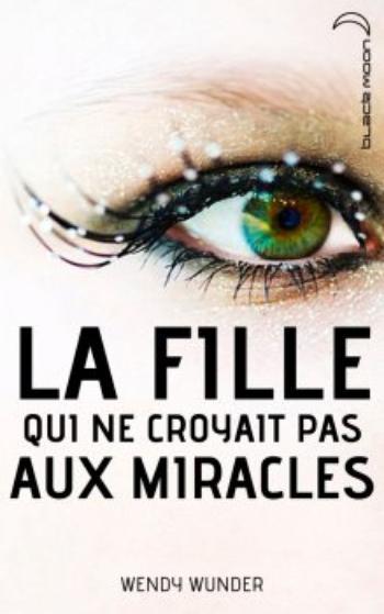 La fille qui ne croyait pas aux miracles – Wendy Wunder
