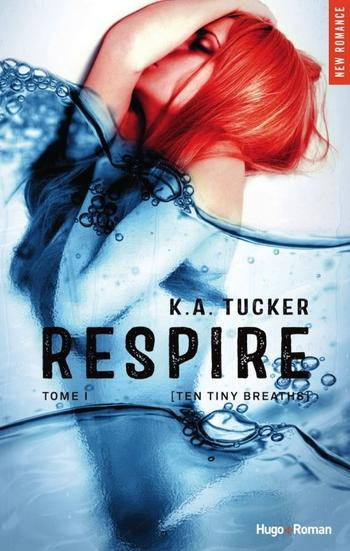 Ten Tiny Breath, Tome 1, Respire – K. A. Tucker
