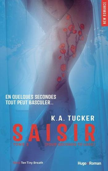 Ten Tiny Breath, Tome 3, Saisir – K.A Tucker