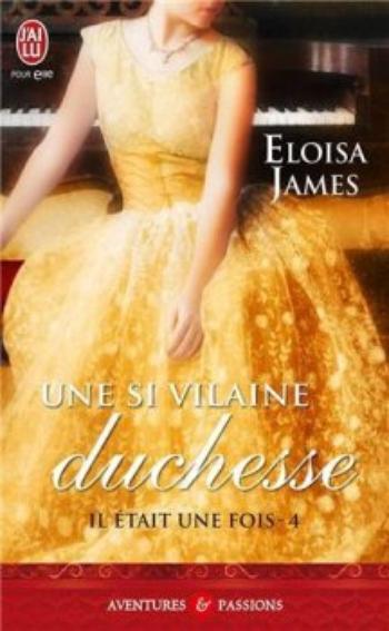 Il était une fois, tome 4, une si vilaine duchesse – Eloïsa James.