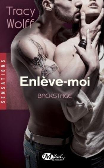 Backstage, Tome 2, Enlève-moi - Tracy Wolff