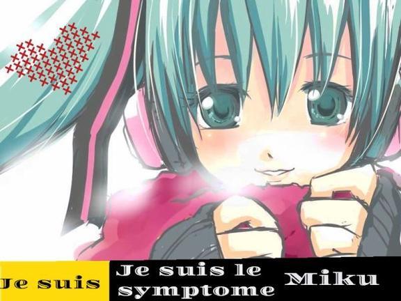 Je suis le symptome Miku Hatsune!