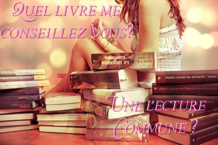 Proposez moi une lecture commune/ que me conseillez vous de lire?