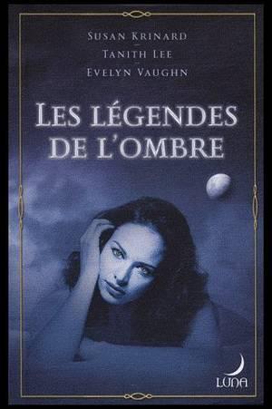 LES LEGENDES DE L'OMBRE de SUSAN KRINARD, TANITH LEE et EVELYN VAUGHN