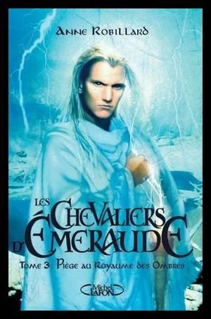 ♥LES CHEVALIERS D'EMERAUDE : TOME 3 PIEGE AU ROYAUME DES OMBRES  de ANNE ROBILLARD ♥