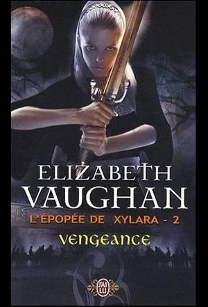 L'EPOPEE DE XYLARA -2 Vengeance de ELIZABETH VAUGHAN
